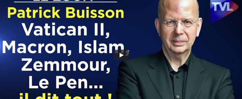 Patrick Buisson: Vatican II, Macron, Islam, Zemmour, Le Pen… il dittout!